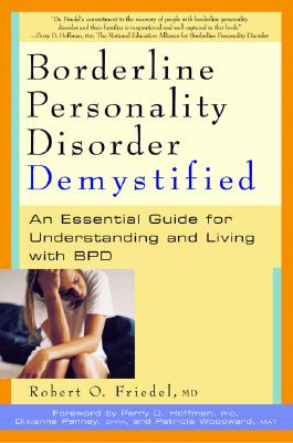 Borderline Personality Disorder Demystified By Friedel, Robert O./ Hoffman, Perry D., Ph.D. (FRW)/ Penney, Dixianne (FRW)/ Woodward, P. (FRW)