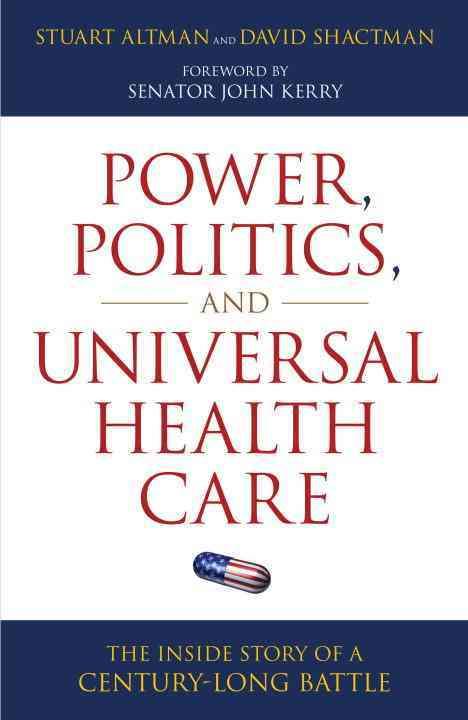 Power, Politics, and Universal Health Care By Altman, Stuart/ Shactman, David/ Kerry, Senator John (FRW)
